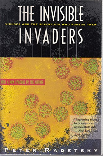 The Invisible Invaders: Viruses and the Scientists Who Pursue Them