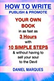 how to write publish promote your own book in as fast as 3 hours with 10 simple steps without having to sell your soul to the devil