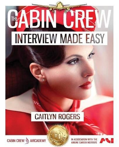 The Cabin Crew Interview Made Easy Workbook (2017): The Ultimate Step By Step Blueprint to Acing the Flight Attendant Interview (The Cabin Crew - British Airways Flight