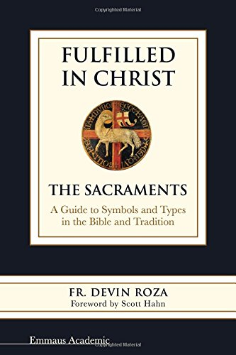 Download Fulfilled in Christ: The Sacraments. A Guide to Symbols and Types in the Bible and Tradition PDF