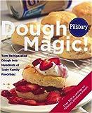 Pillsbury Dough Magic! Turn Refrigerated Dough into Hundreds of Tasty Family Favorites!