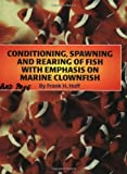 Conditioning, Spawning and Rearing of Fish 9780966296013