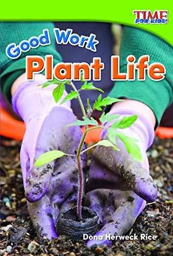 Teacher Created Materials - TIME For Kids Informational Text: Good Work: Plant Life - Grade K - Guided Reading Level A