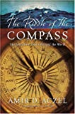 The Riddle of the Compass, Amir D. Aczel, 0151005060