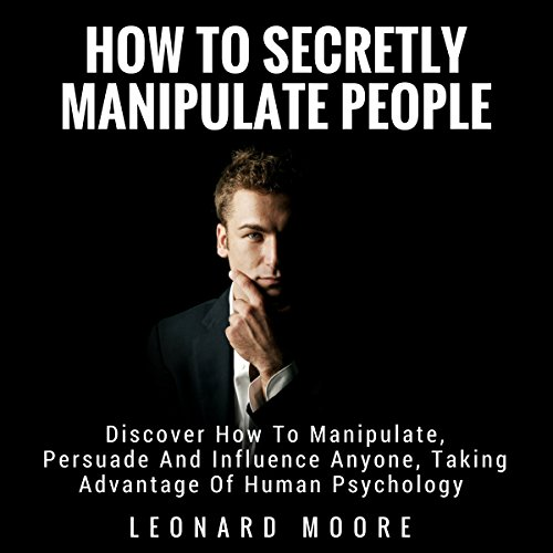 [B.O.O.K] Manipulation: How to Secretly Manipulate People: Discover How to Manipulate, Persuade, and Influence<br />[P.P.T]