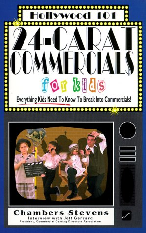 24-Carat Commercials for Kids: Everything Kids Need to Know to Break Into Commercials (Hollywood 101)