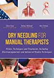 advanced acupuncture - Dry Needling for Manual Therapists: Points, Techniques and Treatments, Including Electroacupuncture and Advanced Tendon Techniques