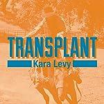 Transplant | Kara Levy