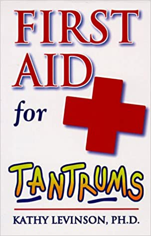 First Aid for Tantrums: Kathy liPh.D. Levinson: 9781885843043 ...