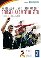 Handball WM 2007: Deutschland Weltmeister - ein Wintermärchen
