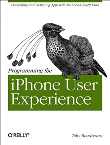 Amazon Com Programming The Iphone User Experience Developing And Designing Cocoa Touch Applications 9780596155469 Boudreaux Toby Books