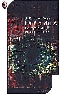 Le cycle du A : [3] : La fin du A