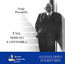 Uno, nessuno e centomila [One, No One and One Hundred Thousand] Audiobook by Luigi Pirandello Narrated by Claudio Carini