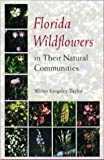 Florida Wildflowers in Their Natural Communities, Walter Kingsley Taylor, 0813016169