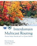 Interdomain Multicast Routing: Practical Juniper Networks and Cisco Systems Solutions: Practical Juniper Networks and Cisco Systems Solutions