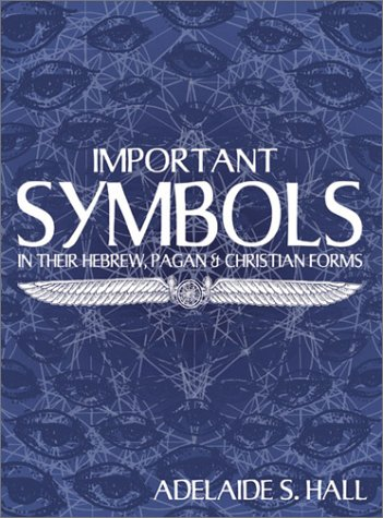 Important Symbols in Their Hebrew, Pagan, and Christian Forms