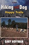 Hiking With Your Dog: Happy Trails: What You Really Need to Know When Taking Your Dog Hiking or Backpacking