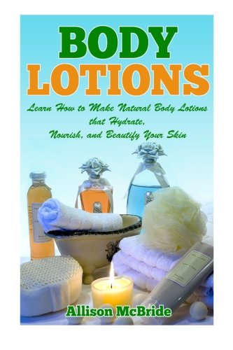 body-lotions-learn-how-to-make-natural-body-lotions-that-hydrate-nourish-and-beautify-your-skin-how-