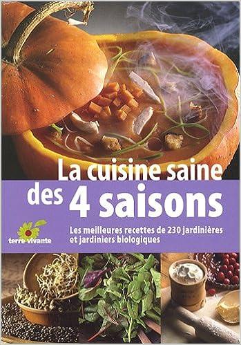 Lire en ligne La cuisine saine des 4 saisons : Les meilleurs recettes de 230 jardinières et jardiniers pdf