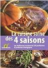 La cuisine saine des 4 saisons : Les meilleurs recettes de 230 jardinières et jardiniers par Delouche