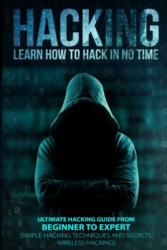 HACKING: Learn How To Hack In No Time: Ultimate Hacking Guide From Beginner To Expert ebook
