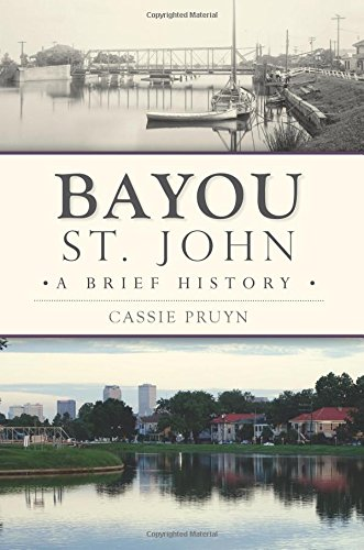 Read Online Bayou St. John: A Brief History ebook