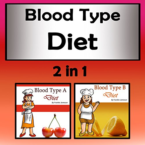 Blood Type Diet: 2 in 1: The Right Kinds of Personalized Diets by Frankie Jameson
