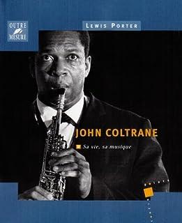 John Coltrane : sa vie, sa musique, Porter, Lewis