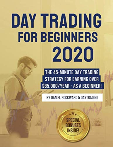 517C9t9sOKL - Day Trading For Beginners 2020: The 45-Minute Day Trading Strategy For Earning Over $85.000/Year - As a Beginner!