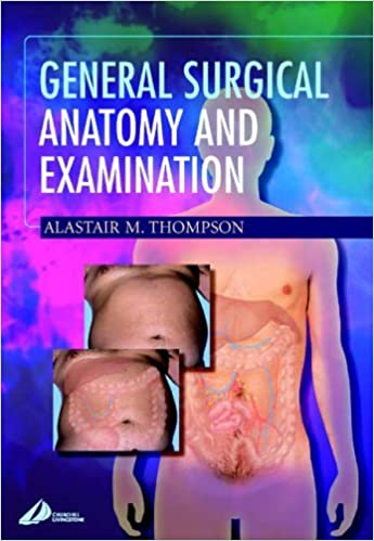 Book General Surgical Anatomy and Examination (Illustrated Colour Text) by Alastair M. Thompson ALCM BSc(Hons) MBChB MD FRCS(Ed) Professor (2001-10-09)