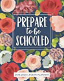 Lesson Planner for Teachers 2019-2020: Prepare to be Schooled Weekly and Monthly Teacher Planner | Academic Year Lesson Plan and Record Book (July ... (Lesson plan books for teachers 2019-2020)