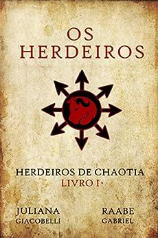 Os Herdeiros (Herdeiros de Chaotia Livro 1) por [Giacobelli, Juliana, Gabriel, Raabe]