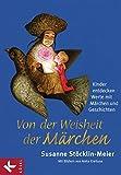 Von der Weisheit der Märchen: Kinder entdecken Werte mit Märchen und Geschichten