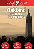 Oakland Top 100 Spots: 2015 Travel Guide to Oakland, California (Local Love Califonia City Guides)