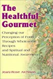 The Healthful Gourmet, Jeani-Rose Atchison, 0595096611