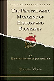 The Pennsylvania Magazine of History and Biography, Vol. 22 (Classic Reprint)