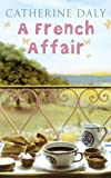 Front cover for the book A French Affair by Catherine Daly