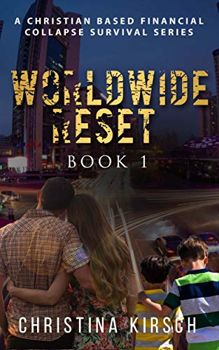 Worldwide Reset – Book 1: A Christian based Financial Collapse Survival Series by [Kirsch, Christina]