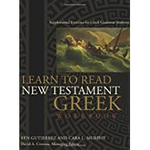 Learn To Read New Testament Greek - Workbook: Supplemental Exercises for Greek Grammar Students