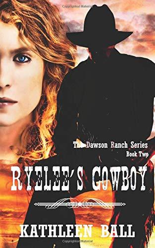 Read Online Ryelee's Cowboy (Dawson Ranch Series) (Volume 2) ebook
