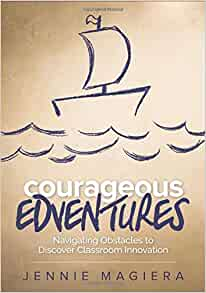 Navigating Obstacles to Discover Classroom Innovation Courageous Edventures