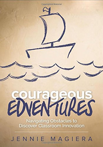 Courageous Edventures: Navigating Obstacles to Discover Classroom Innovation (Corwin Teaching Essentials) from Corwin Press