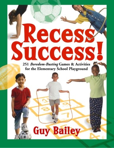 Download Recess Success!: 251 Boredom-Busting Games & Activities for the Elementary School Playground PDF