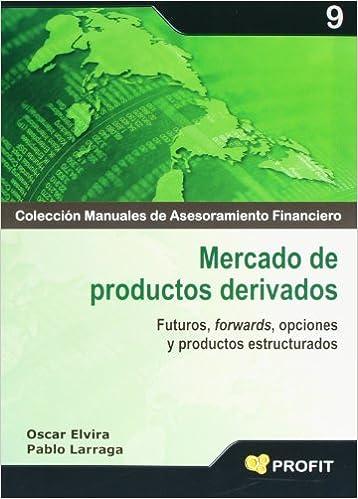 Mercado de productos derivados: Futuros, forwards, opciones y productos estructurados: Amazon.es: Pablo Larraga Benito, Oscar Elvira Benito: Libros
