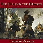 The Child in the Garden | Leonard Merrick