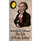 The Morning Star of Wittenberg: The Life of Katie Luther
