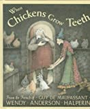Image of When Chickens Grow Teeth: A Story from the French of Guy De Maupassant