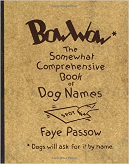 Bow Wow: The Somewhat Comprehensive Book of Dog Names: Faye