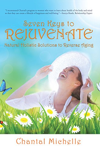 Seven Keys to Rejuvenate: Natural Holistic Solutions to Reverse Aging