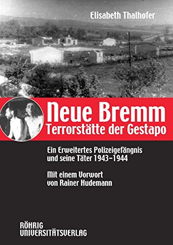 Neue Bremm - Terrorstätte der Gestapo: Ein Erweitertes Polizeigefängnis und seine Täter 1943-1944